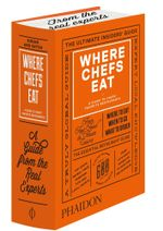 Where Chefs Eat : A Guide to Chefs' Favorite Restaurants - Joe Warwick