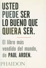 Usted Puede Ser Lo Bueno Que Quiera Ser/It's Not How Good Yousted Puede Ser Lo Bueno Que Quiera Ser/It's Not How Good You Are U Are - Paul Arden