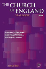 Church of England Yearbook 2011 : A Directory of Local and National Structures and Organizations and the Churches and Provinces of the Anglican Communion - The Church of England