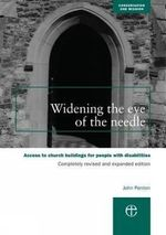 Widening the Eye of the Needle : Access to Church Buildings for People with Disabilities - John H. Penton
