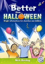 Better Than Halloween : Bright Alternatives for Churches and Children - Nick Harding