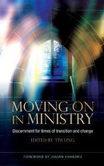 Moving on in Ministry : Discernment for Times of Transition and Change