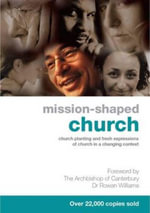 Mission-Shaped Church : Church Planting and Fresh Expressions of Church in a Changing Context - Graham Cray