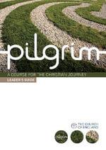 Pilgrim : A Course for the Christian Journey - Steven Croft