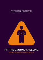 Hit the Ground Kneeling : Seeing Leadership Differently - Stephen Cottrell
