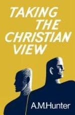 Taking the Christian View - A. M. Hunter