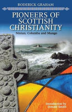 Pioneers of Scottish Christianity : Ninian, Columba and Mungo - Roderick Graham