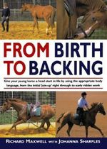 From Birth to Backing : The Complete Handling of the Young Horse - Richard Maxwell
