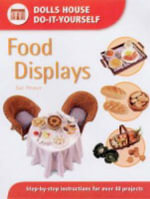Food Displays : Step-by-step Instructions for More Than 40 Projects - Sue Heaser