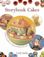 Storybook Cakes : A Step-by-step Guide to Creating Enchanting Novelty Cakes - Lindy Smith