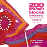 200 Crochet Blocks for Blankets, Throws and Afghans : Crochet Squares to Mix-and-Match - Jan Eaton