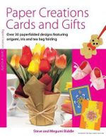 Paper Creations Cards and Gifts : Over 35 Paperfolded Designs Featuring Origami, Iris and Teabag Folding - Steve Biddle