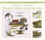 Helen M. Stevens' Embroidered Landscapes : The Masterclass Embroidery Series - Helen M. Stevens
