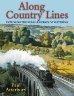 Along Country Lines : Exploring the Rural Railways of Yesterday - Paul Atterbury