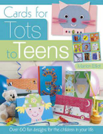 Cards for Tots to Teens : Over 60 Fun Designs for the Children in Your Life - Marion Elliot