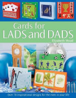 Cards for Men and Boys : Over 70 Inspirational Designs for the Men in Your Life - Elizabeth Moad