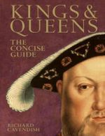 Kings and Queens : The Concise Guide - Richard Cavendish