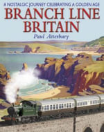 Branch Line Britain : A Nostalgic Journey Celebrating a Golden Age - Paul Atterbury