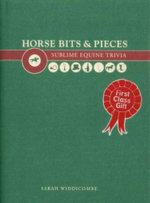 Horse Bits and Pieces : A Sublime Equine Trivia - Sarah Widdicombe