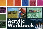 Acrylic Workbook : A Complete Course in Ten Lessons - Jenny Rodwell
