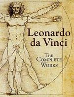 Leonardo da Vinci : the Complete Works - Leonardo da Vinci