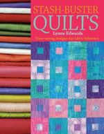 Stash-Buster Quilts : Time-Saving Designs for Fabric Leftovers - Lynne Edwards
