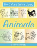 Animals : The Crafter's Design Library - Sharon Bennett