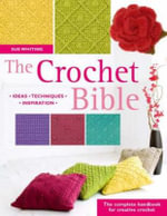 The Crochet Bible : The Complete Handbook for Creative Crochet - Sue Whiting