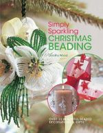 Simply Sparkling Christmas Beading : Over 35 Beautiful Beaded Decorations and Gifts - Dorothy Wood