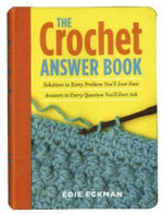 The Crochet Answer Book : Solutions to Every Problem You'll Ever Face, Answers to Every Question You'll Ever Ask - Edie Eckman