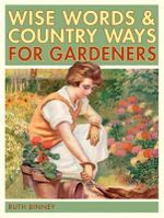 The Gardener's Wise Words and Country Ways - Ruth Binney