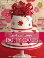 Sweet and Simple Party Cakes : Over 40 Pretty Cakes for Perfect Celebrations - May Clee-Cadman