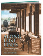Along Lost Lines :  Discovering the Glorious Heritage of Yesterday's Railways - Paul Atterbury