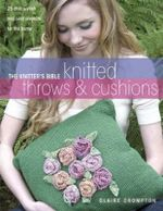 The Knitter's Bible, Knitted Throws and Cushions : 25 Chic, Stylish and Cosy Projects for Your Home - Claire Crompton