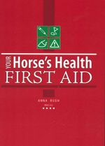Your Horse's Health : First Aid - Anna Rush