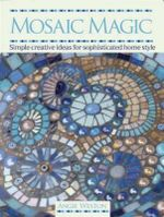 Mosaic Magic : Simple Creative Ideas for Sophisticated Home Style - Angie Weston
