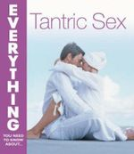Everything You Need To Know About Tantric Sex : Everything You Need to Know About... S. - Bobby Dempsey