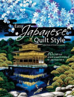 Easy Japanese Quilt Style : 10 Stylish But Simple Projects Inspired By Japanese Fabric - Julia Davis