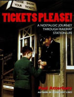Tickets Please! : A Nostalgic Journey Through Railway Station Life - Paul Atterbury