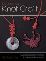 Decorative Knot Craft : Over 20 Innovative Knotting and Macrame Accessories - Kim Sang Lang
