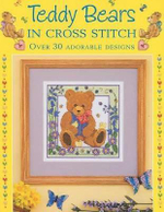 Teddy Bears In Cross Stitch : Over 30 Adorable Designs - Sue Cook