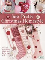 Sew Pretty Christmas Homestyle : Over 35 Irresistible Projects to Fall in Love with - Tone Finnanger