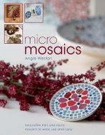 Micro Mosaics : Innovative Mini and Micro Mosaics to Wear, Use and Carry - Angie Weston