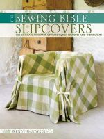 The Sewing Bible :  Slip Covers : The Ultimate Resource of Techniques, Projects and Inspiration