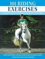 101 Riding Exercises : The Essential Guide to Improving Every Aspect of Your Riding - Karen Bush