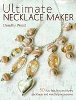 Ultimate Necklace Maker - Dorothy Wood