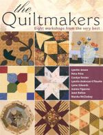 The Quiltmakers : Eight Workshops from the very best