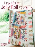 Layer Cake, Jelly Roll and Charm Quilts - Pam Lintott