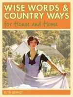 Wise Words and Country Ways for House and Home : Everything You Need to Know About Allotment Garden... - Ruth Binney