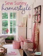 Sew Sunny Homestyle : 50 Adorable Projects to Bring a Little Sunshine into Your Life - Tone Finnanger